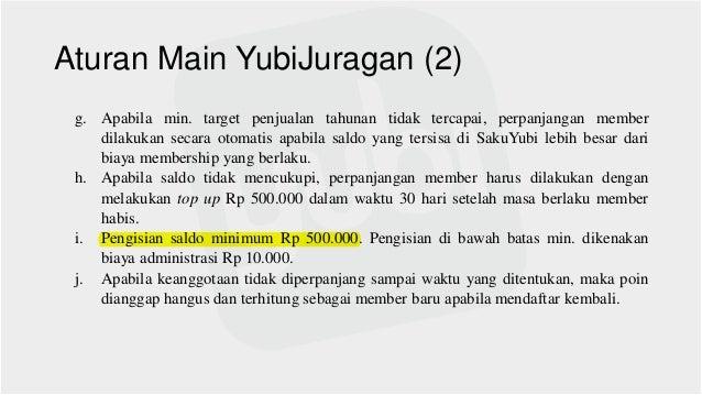 Aturan Main YubiJuragan (2) g. Apabila min. target penjualan tahunan tidak tercapai, perpanjangan member dilakukan secara ...