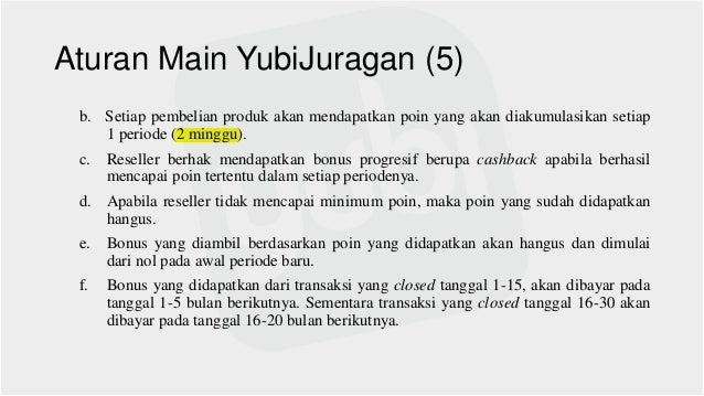 Aturan Main YubiJuragan (5) b. Setiap pembelian produk akan mendapatkan poin yang akan diakumulasikan setiap 1 periode (2 ...