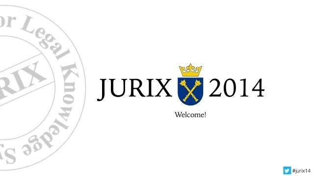 #jurix14  JURIX 2014  Welcome!  for Legal Knowledge Sys  JURIX