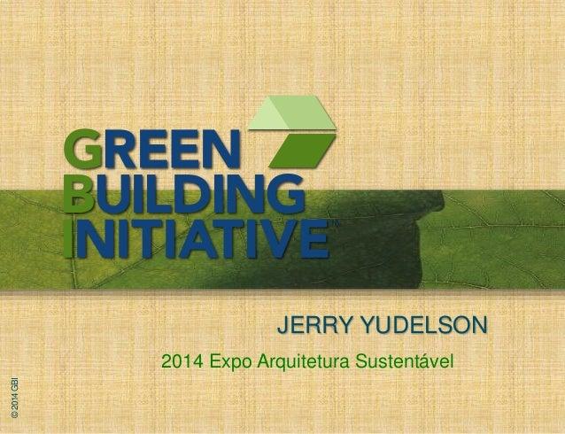 JERRY YUDELSON  © 2014 GBI  2014 Expo Arquitetura Sustentável
