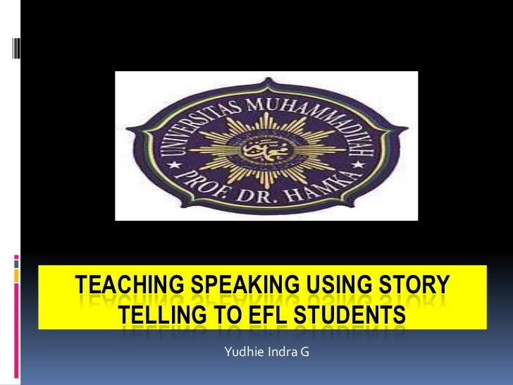 TEACHING SPEAKING USING STORY   TELLING TO EFL STUDENTS           Yudhie Indra G