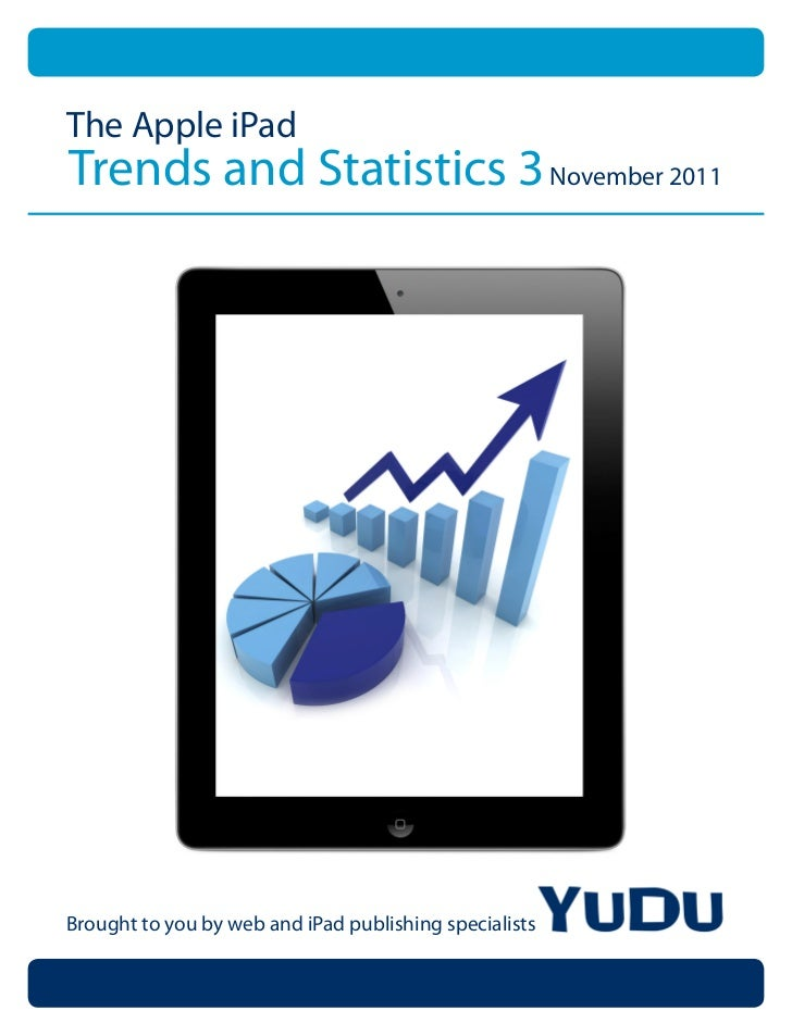 The Apple iPadTrends and Statistics 3 November 2011Brought to you by web and iPad publishing specialists