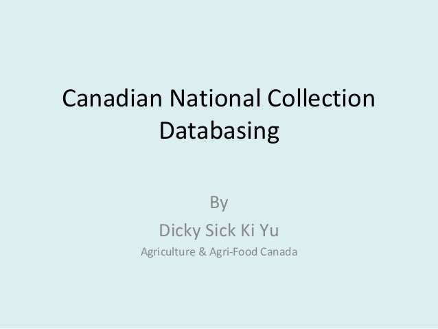 Canadian National Collection Databasing By Dicky Sick Ki Yu Agriculture & Agri-Food Canada