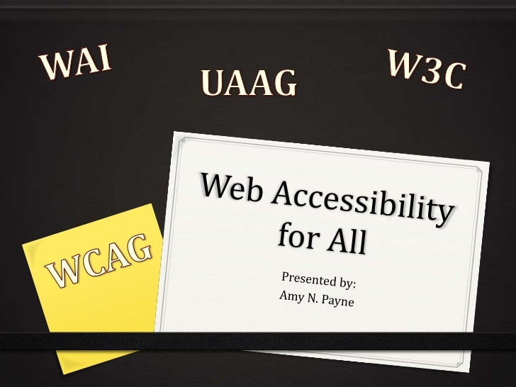 Web Accessibility for All<br />Presented by:<br />Amy N. Payne<br />WAI<br />W3C<br />UAAG<br />WCAG<br />