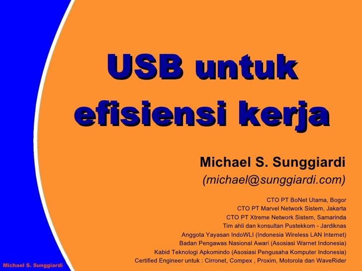 USB untuk efisiensi kerja                           Michael S. Sunggiardi                            (michael@sunggiardi.c...