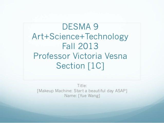 DESMA 9 Art+Science+Technology Fall 2013 Professor Victoria Vesna Section [1C] Title: [Makeup Machine: Start a beautiful d...