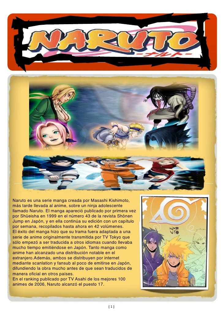 Naruto es una serie manga creada por Masashi Kishimoto, más tarde llevada al anime, sobre un ninja adolescente llamado Nar...
