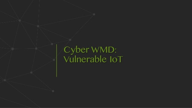 Cyber WMD: Vulnerable IoT Yuhao Song & Huiming Liu GeekPwn Lab