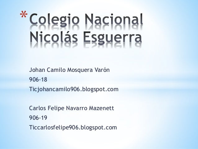 Johan Camilo Mosquera Varón 906-18 Ticjohancamilo906.blogspot.com Carlos Felipe Navarro Mazenett 906-19 Ticcarlosfelipe906...