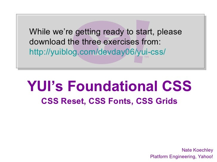 While we're getting ready to start, please              download the three exercises from:              http://yuiblog.com...