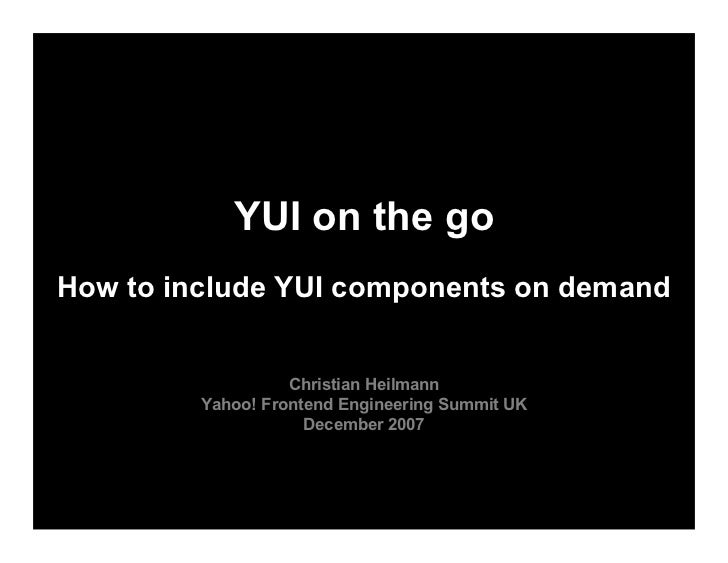 YUI on the go How to include YUI components on demand                      Christian Heilmann          Yahoo! Frontend Eng...
