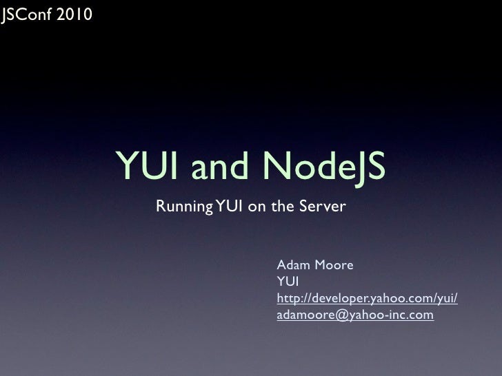 JSConf 2010                   YUI and NodeJS                 Running YUI on the Server                                  Ad...