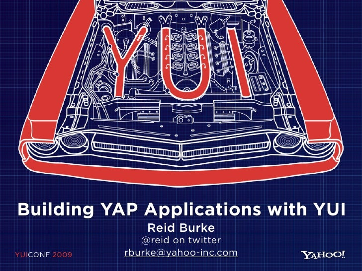 Building YAP Applications with YUI                    Reid Burke                   @reid on twitter YUICONF 2009   rburke@...