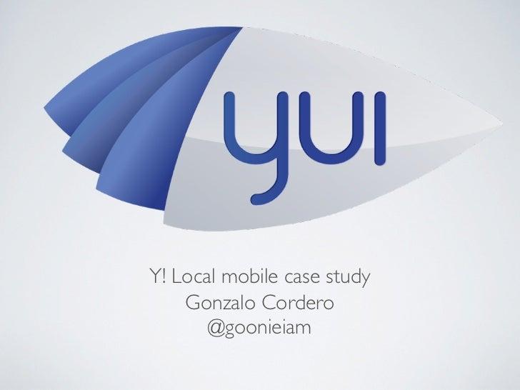 Y! Local mobile case study    Gonzalo Cordero       @goonieiam