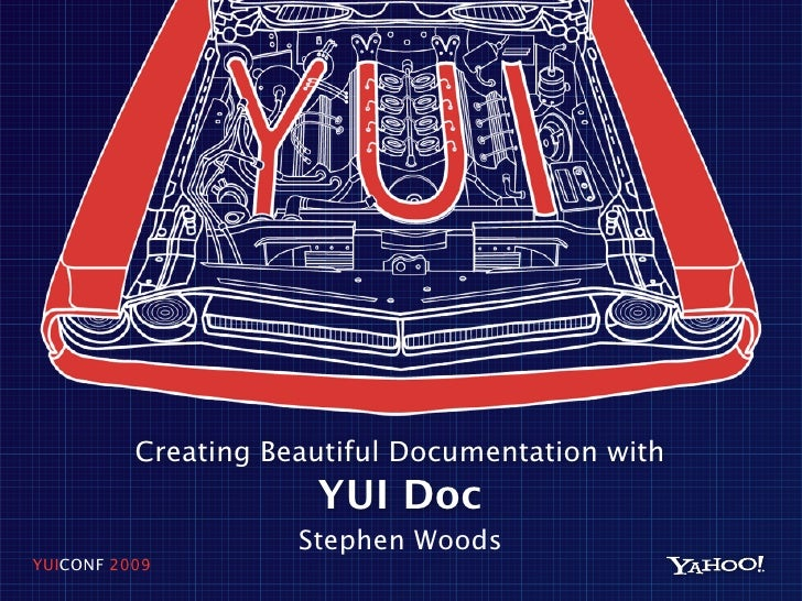 Creating Beautiful Documentation with                       YUI Doc                      Stephen Woods YUICONF 2009
