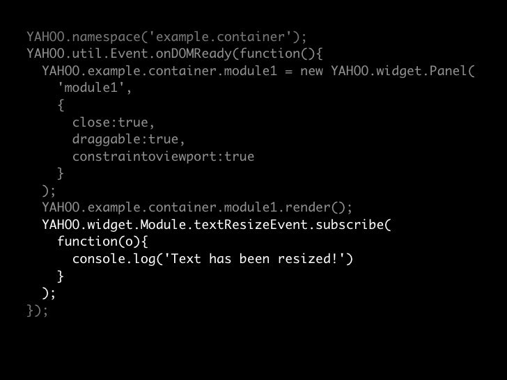 All YUI components come as a    debug version which log everything that is going on to           the logger.
