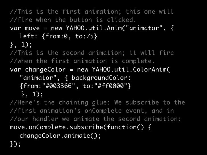 YAHOO.lang also comes with a  lot of validation methods to  ensure things are what they               are.
