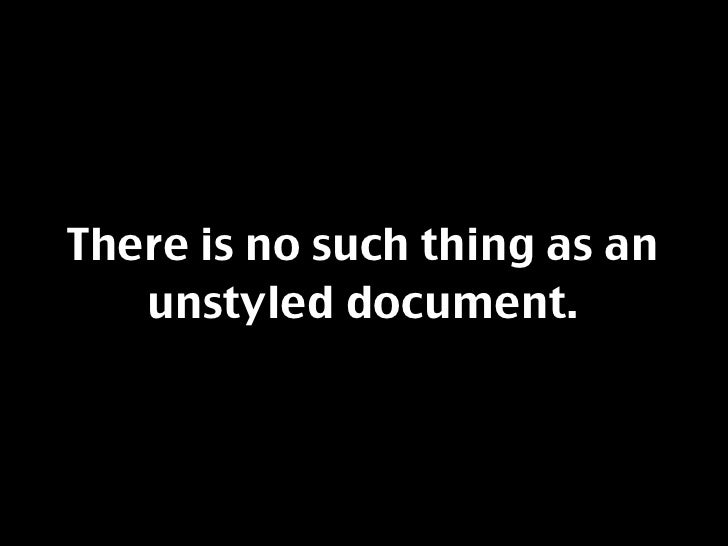 There is no such thing as an    unstyled document.