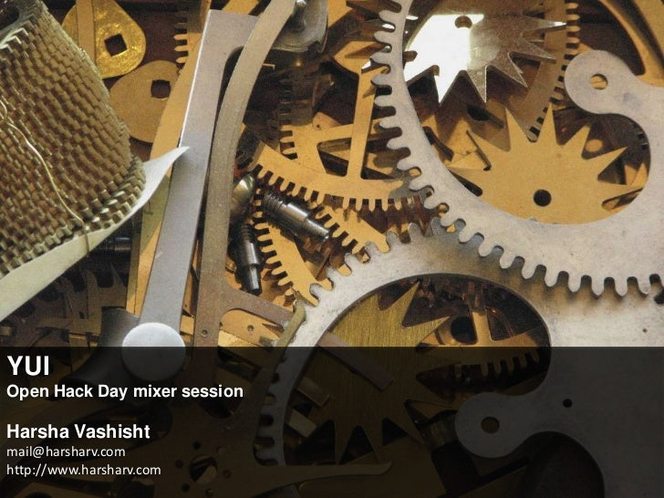 YUI<br />Open Hack Day mixer session<br />Harsha Vashisht<br />mail@harsharv.comhttp://www.harsharv.com<br />