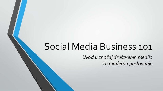 Social Media Business 101 Uvod u značaj društvenih medija za moderno poslovanje