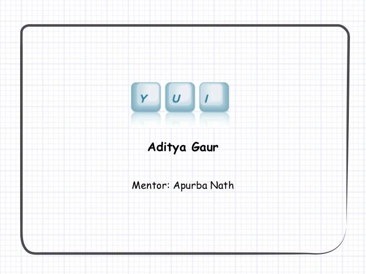 Aditya GaurMentor: Apurba Nath