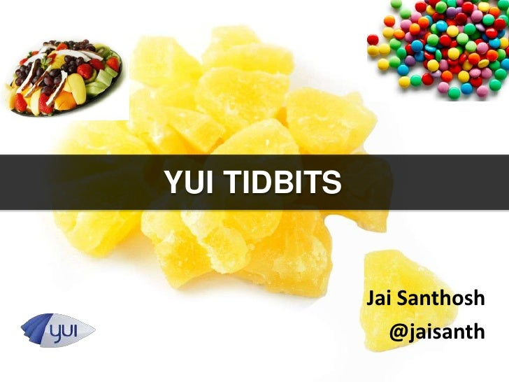 YUI TIDBITS              Jai Santhosh                @jaisanth