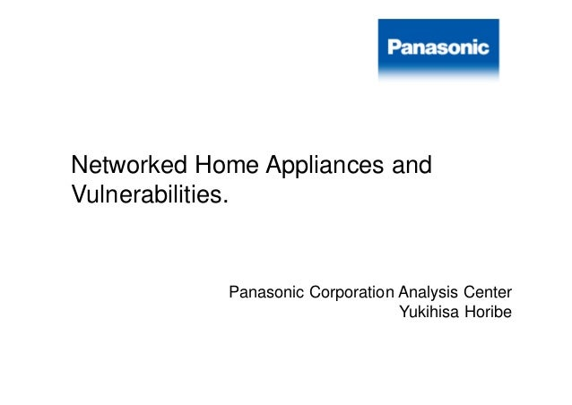 Networked Home Appliances and Vulnerabilities. by Yukihisa Horibe