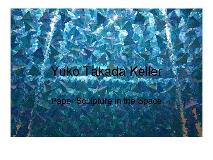 Yuko Takada Keller<br />Paper Sculpture in the Space<br />