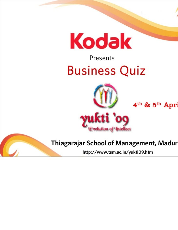 Presents     Business Quiz                               4th & 5th April 2009Thiagarajar School of Management, Madurai    ...