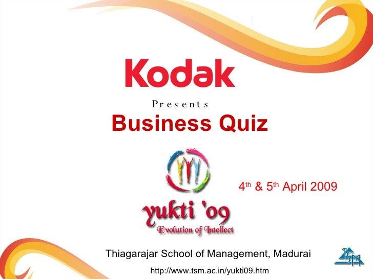Business Quiz Presents Thiagarajar School of Management, Madurai http://www.tsm.ac.in/yukti09.htm 4 th  & 5 th  April 2009