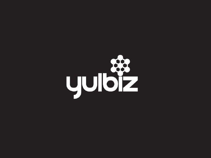 Qu'est ce que Yulbiz?  A la base : Réunion entre gens d'affaires s'intéressants aux blogs et blogueurs s'intéressant aux a...