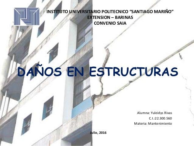 """DAÑOS EN ESTRUCTURAS Alumna: Yuleidys Rivas C.I.:22.300.560 Materia: Mantenimiento INSTITUTO UNIVERSITARIO POLITECNICO """"SA..."""