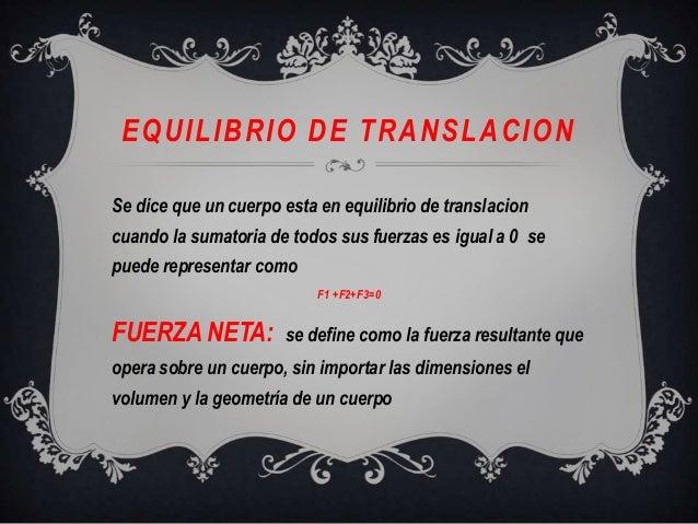 EQUILIBRIO DE TRANSLACIONSe dice que un cuerpo esta en equilibrio de translacioncuando la sumatoria de todos sus fuerzas e...