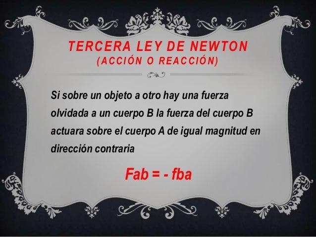 TERCERA LEY DE NEWTON(ACCIÓN O REACCIÓN)Si sobre un objeto a otro hay una fuerzaolvidada a un cuerpo B la fuerza del cuerp...