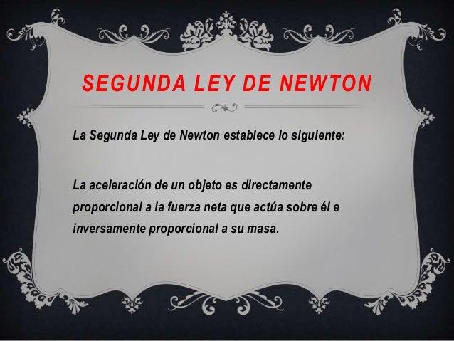 SEGUNDA LEY DE NEWTONLa Segunda Ley de Newton establece lo siguiente:La aceleración de un objeto es directamenteproporcion...