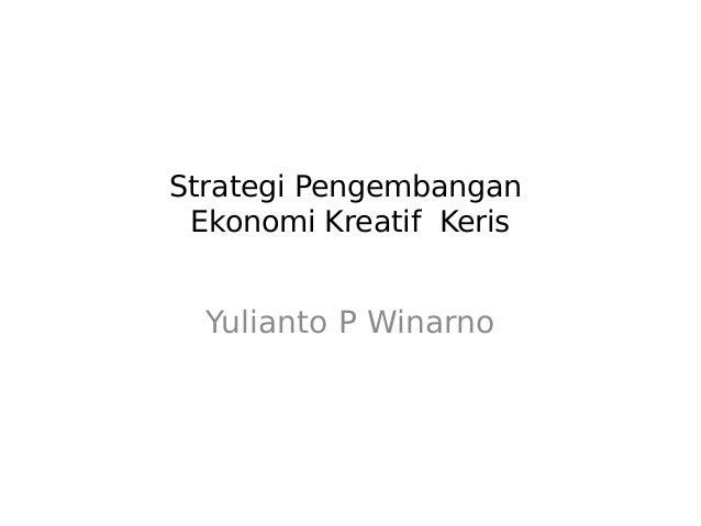 Strategi Pengembangan Ekonomi Kreatif Keris Yulianto P Winarno