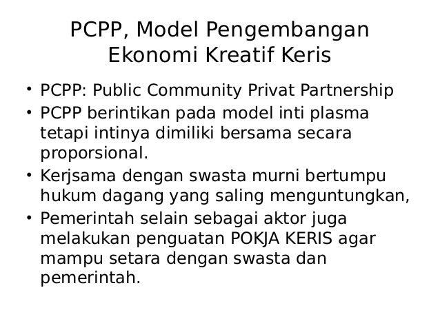PCPP, Model Pengembangan Ekonomi Kreatif Keris • PCPP: Public Community Privat Partnership • PCPP berintikan pada model in...