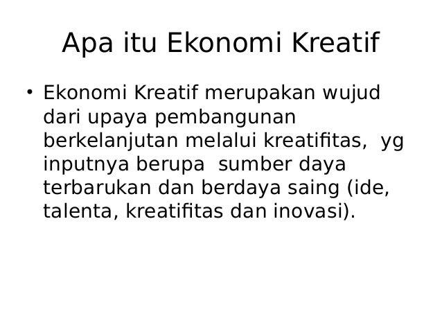Apa itu Ekonomi Kreatif • Ekonomi Kreatif merupakan wujud dari upaya pembangunan berkelanjutan melalui kreatifitas, yg inp...