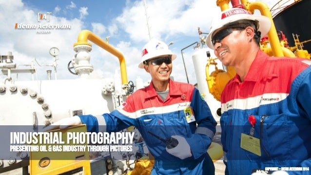 INDUSTRIAL PHOTOGRAPHY Presenting Oil & Gas Industry through pictures Copyright – Ideam Aeternam 2014
