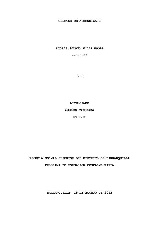 OBJETOS DE APRENDIZAJE ACOSTA SOLANO YULIS PAOLA 44155693 IV B LICENCIADO MARLON FIGUEROA DOCENTE ESCUELA NORMAL SUPERIOR ...
