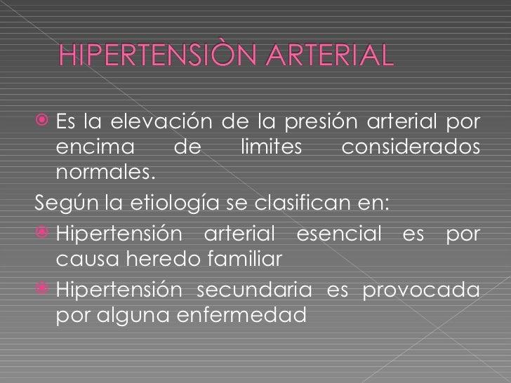 <ul><li>Es la elevación de la presión arterial por encima de limites considerados normales. </li></ul><ul><li>Según la eti...