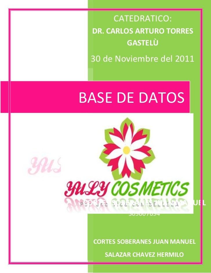 Base de Datos       CATEDRATICO:  DR. CARLOS ARTURO TORRES           GASTELÙ 30 de Noviembre del 2011BASE DE DATOSCORTES S...