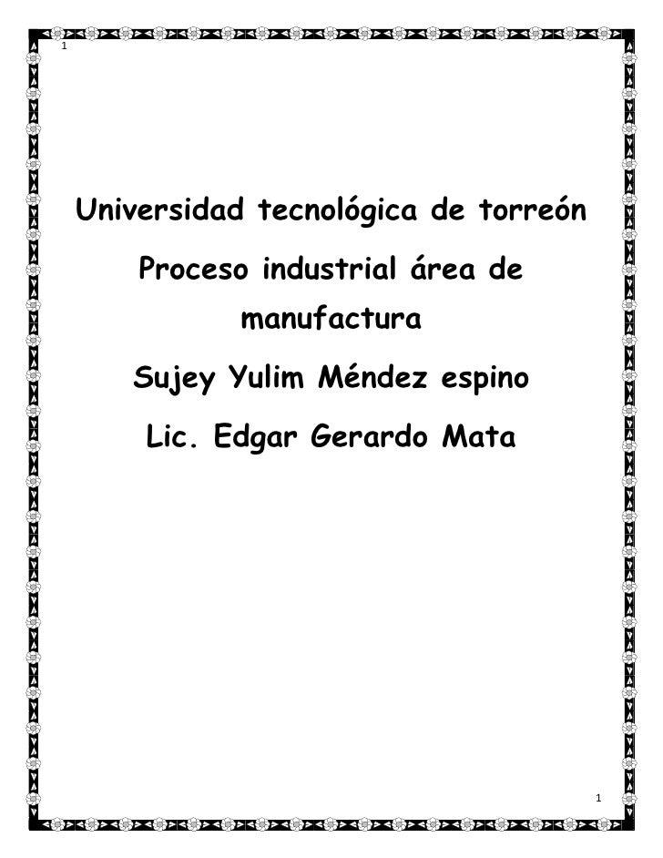 1    Universidad tecnológica de torreón        Proceso industrial área de              manufactura       Sujey Yulim Ménde...