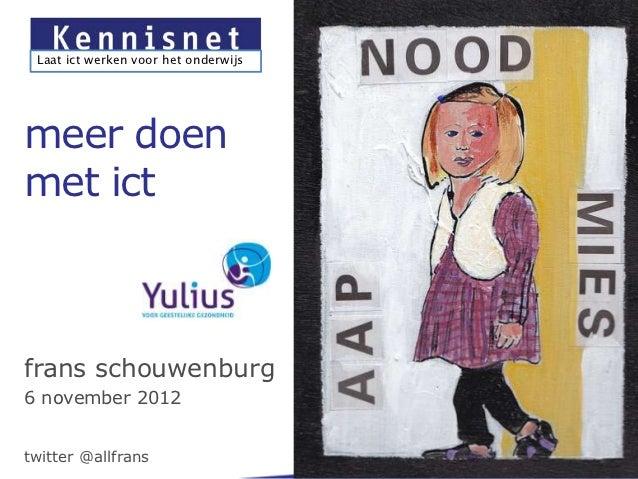 Laat ict werken voor het onderwijsmeer doenmet ictfrans schouwenburg6 november 2012twitter @allfrans
