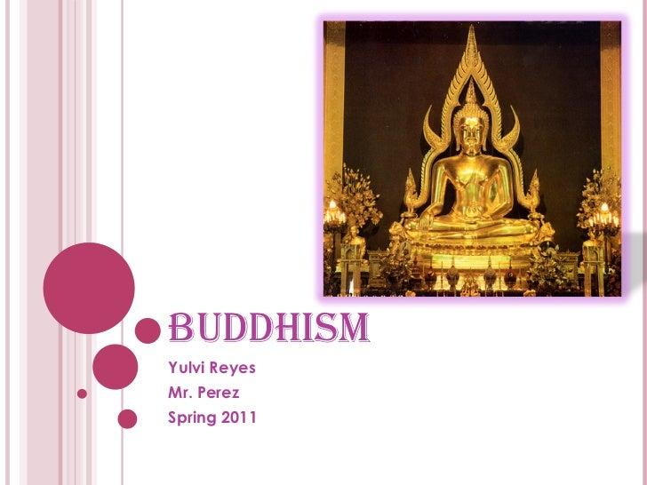 BUDDHISM Yulvi Reyes Mr. Perez Spring 2011