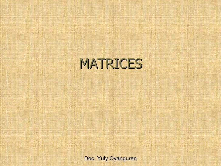 MATRICES Doc. Yuly Oyanguren