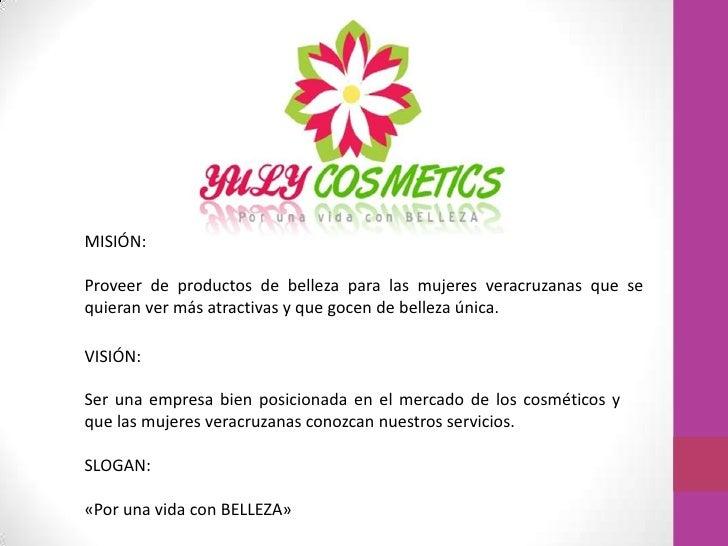 MISIÓN:<br />Proveer de productos de belleza para las mujeres veracruzanas que se quieran ver más atractivas y que gocen d...