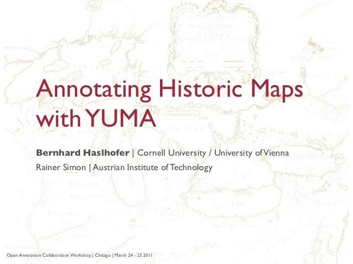 Annotating Historic Maps             with YUMA             Bernhard Haslhofer |Cornell University / University of Vienna ...