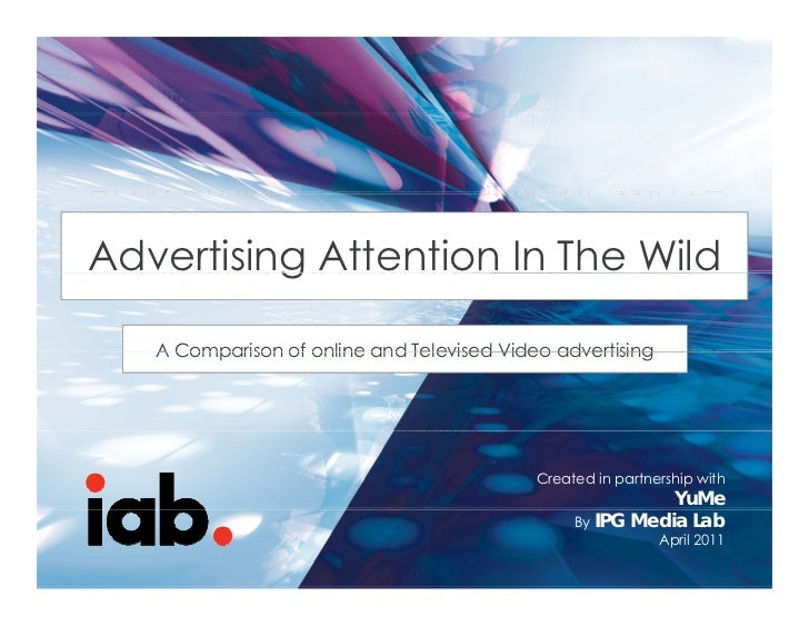ADVERTISING ATTENTION IN THE WILD –A COMPARISON OF ONLINE ANDTELEVISED VIDEO ADVERTISING WildAdvertising Attention In The ...