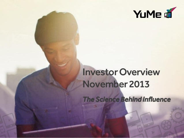 Investor Overview November 2013 The Science Behind Influence